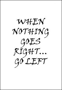 When nothing goes right go left, citat, print, poster, affisch, grafisk, design, present, tavla, tavlor, inredning, heminredning, interiör, interior, ruff & stuff, ruff o stuff, ruffostuff
