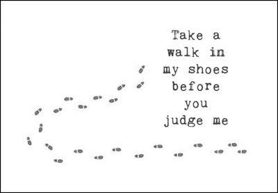 Take a walk in my shoes before you judge me, citat, print, poster, affisch, grafisk, design, present, tavla, tavlor, inredning, heminredning, interiör, interior, ruff & stuff, ruff o stuff, ruffostuff
