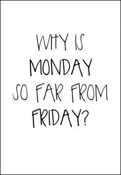 Why is monday so far from friday, print, poster, affisch, grafisk, design, present, tavla, tavlor, inredning, heminredning, interiör, interior, ruff & stuff, ruff o stuff, ruffostuff