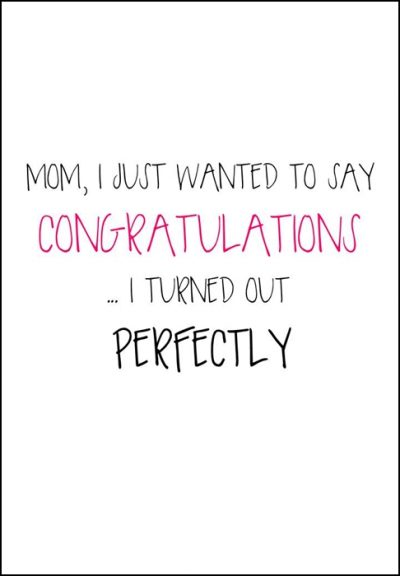 Mom, I just wanted to say congratulations ... I turned out perfectly, print, poster, affisch, grafisk, design, mamma, mormor, morfar, mors dag, morsdag, present, tavla, tavlor, inredning, heminredning, interiör, interior, ruff & stuff, ruff o stuff, ruffostuff