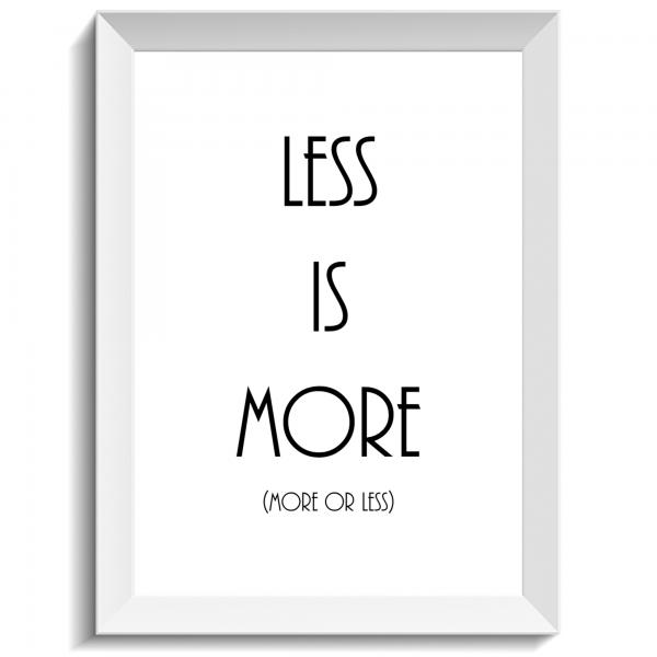 Less is more more or less, citat, print, poster, affisch, grafisk, design, present, tavla, tavlor, inredning, heminredning, interiör, interior, ruff & stuff, ruff o stuff, ruffostuff