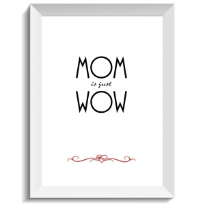 Mom is just wow, print, poster, affisch, grafisk, design, mamma, mormor, morfar, mors dag, morsdag, present, tavla, tavlor, inredning, heminredning, interiör, interior, ruff & stuff, ruff o stuff, ruffostuff