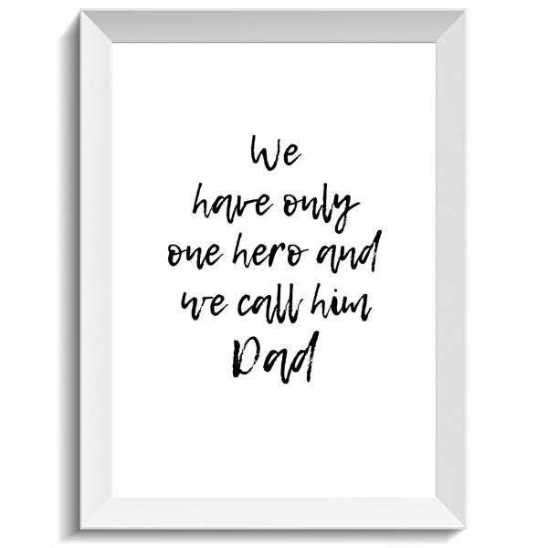 We have only one hero and we call him Dad, print, poster, affisch, grafisk, design, pappa, morfar, farfar, fars dag, farsdag, present, tavla, tavlor, inredning, heminredning, interiör, interior, ruff & stuff, ruff o stuff, ruffostuff