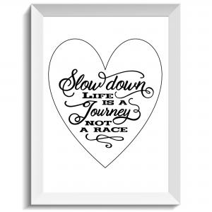 Slow down, life is a journey not a race, citat, print, poster, affisch, grafisk, design, present, tavla, tavlor, inredning, heminredning, interiör, interior, ruff & stuff, ruff o stuff, ruffostuff